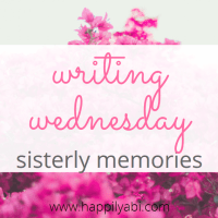 Writing Wednesday - Sisterly Memories