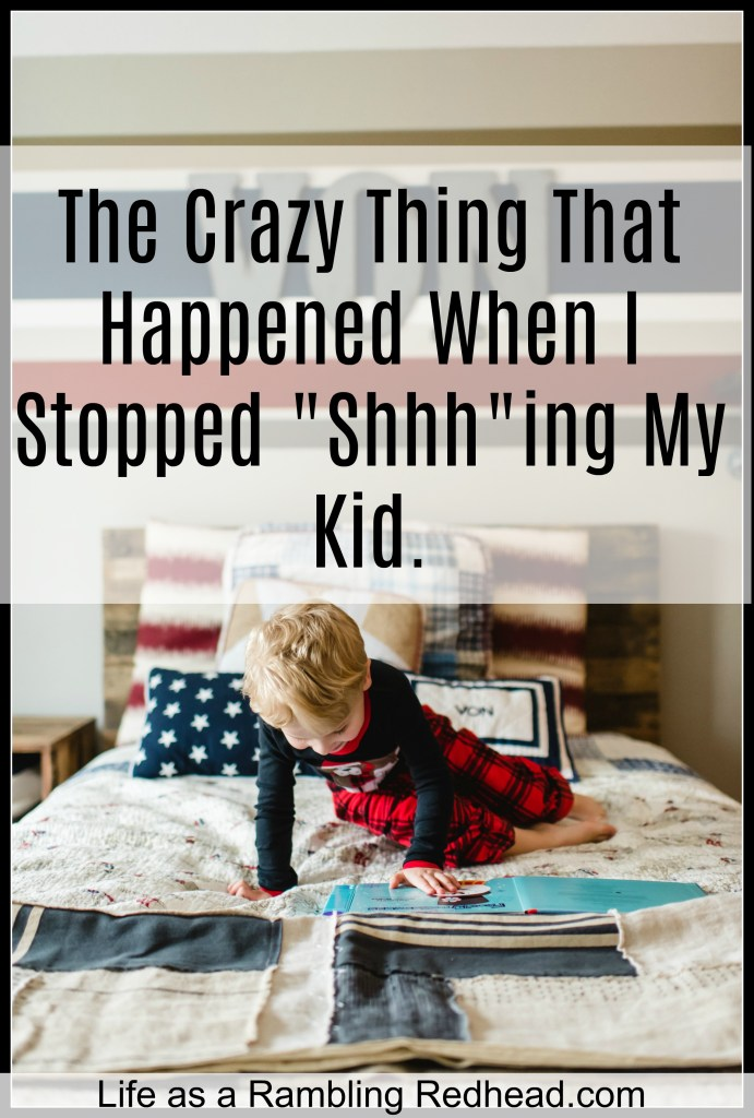 The Crazy Thing That Happened When I Stopped Shhhing My Kid. httplifeasaramblingredhead.com20170823crazy-thing-happened-stopped-shhhh-ing-kid