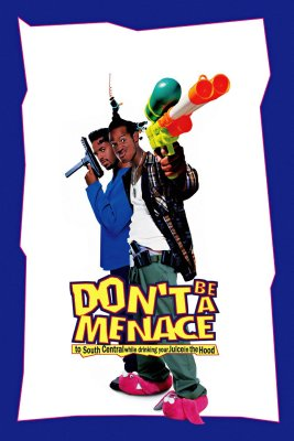 "Poster for the movie ""Don't Be a Menace to South Central While Drinking Your Juice in the Hood"""