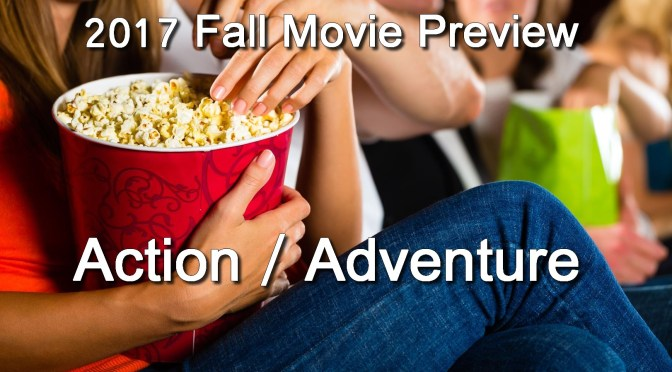 Fall 2017 Movie Preview: Action/Adventure