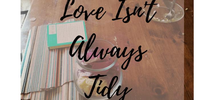 Love Isn't Tidy