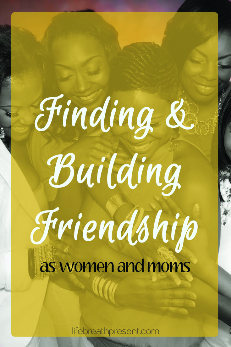 finding, building, friendship, friendships, women, moms, relationships, relationship