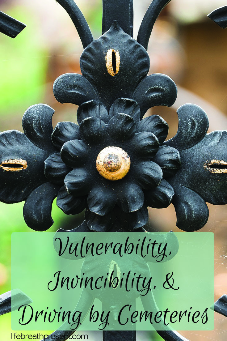 vulnerability, invincibility, cemeteries, grief, loss, dad, death, cemetery