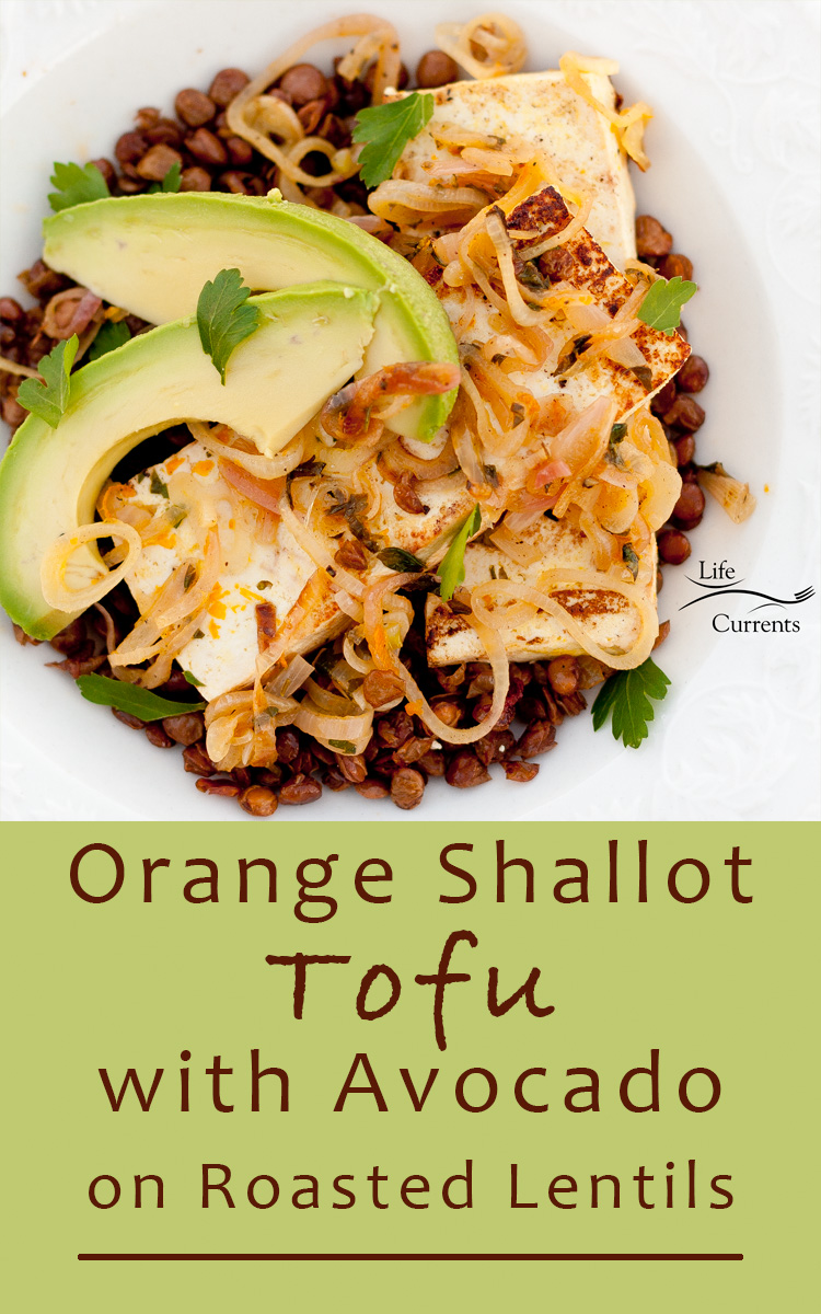 Orange-Shallot Tofu with Avocado Served on a Bed of Roasted Lentils Recipe: a super impressive dinner full of flavor