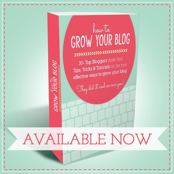 How To Grow Your Blog eBook: Tips, Tricks & Tutorials from 30+ Top Bloggers