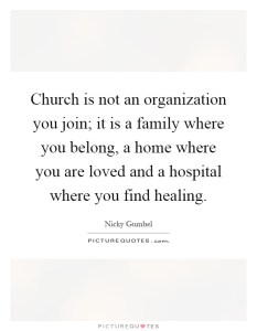 church-is-not-an-organization-you-join-it-is-a-family-where-you-belong-a-home-where-you-are-loved-quote-1 (1)