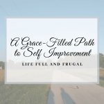 A Grace filled path to self improvement life full and frugal