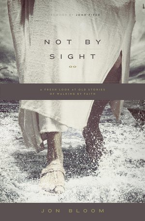 Book Review - 'Not By Sight' by Jon Bloom
