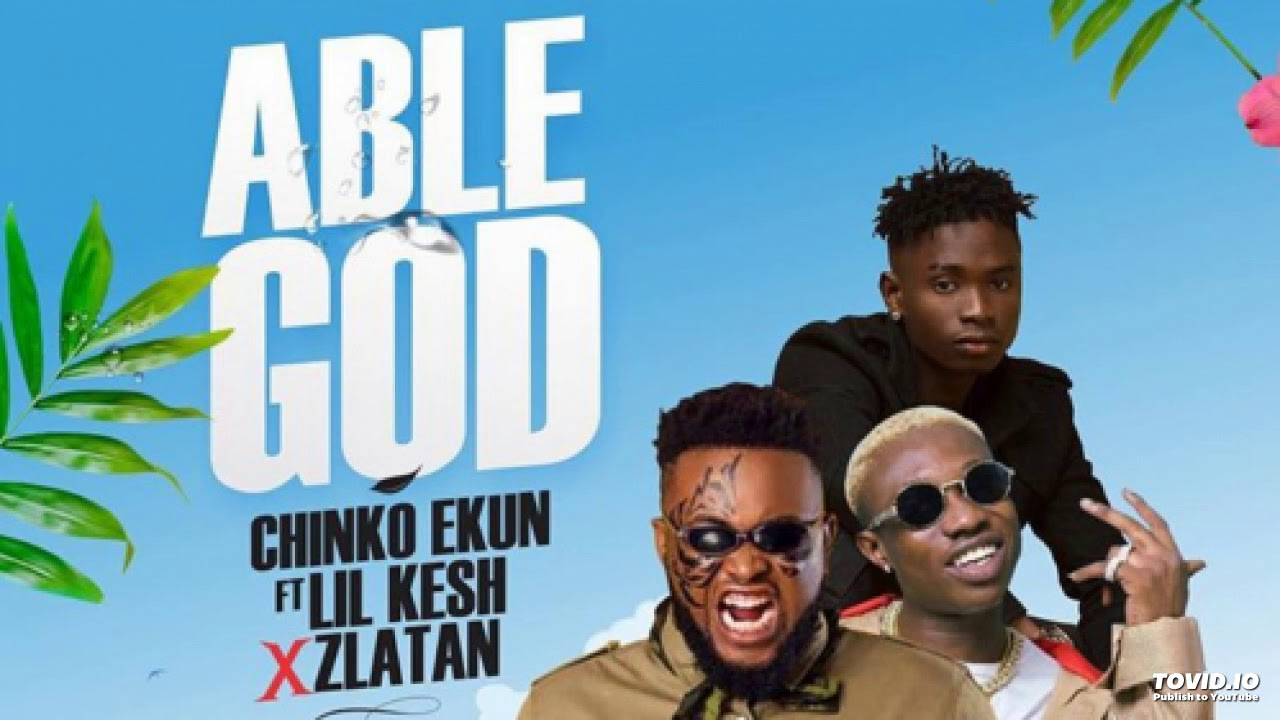 Able God by Chinko Ekun ft Lil Kesh and Zlatan Ibile - A Music Review