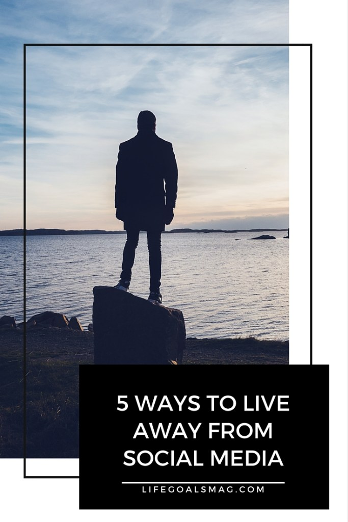 5 Tips On Living Away from Social Media When You've Become Addicted To Your Phone. lifegoalsmag.com