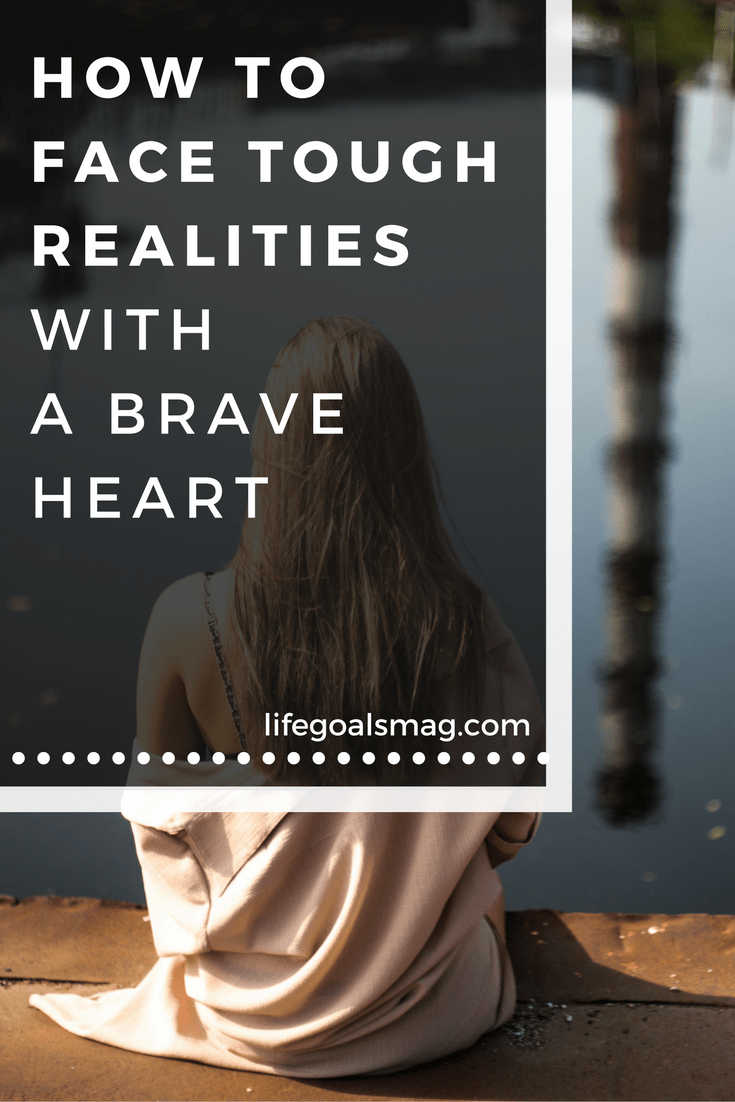 How to face tough realities with a brave heart