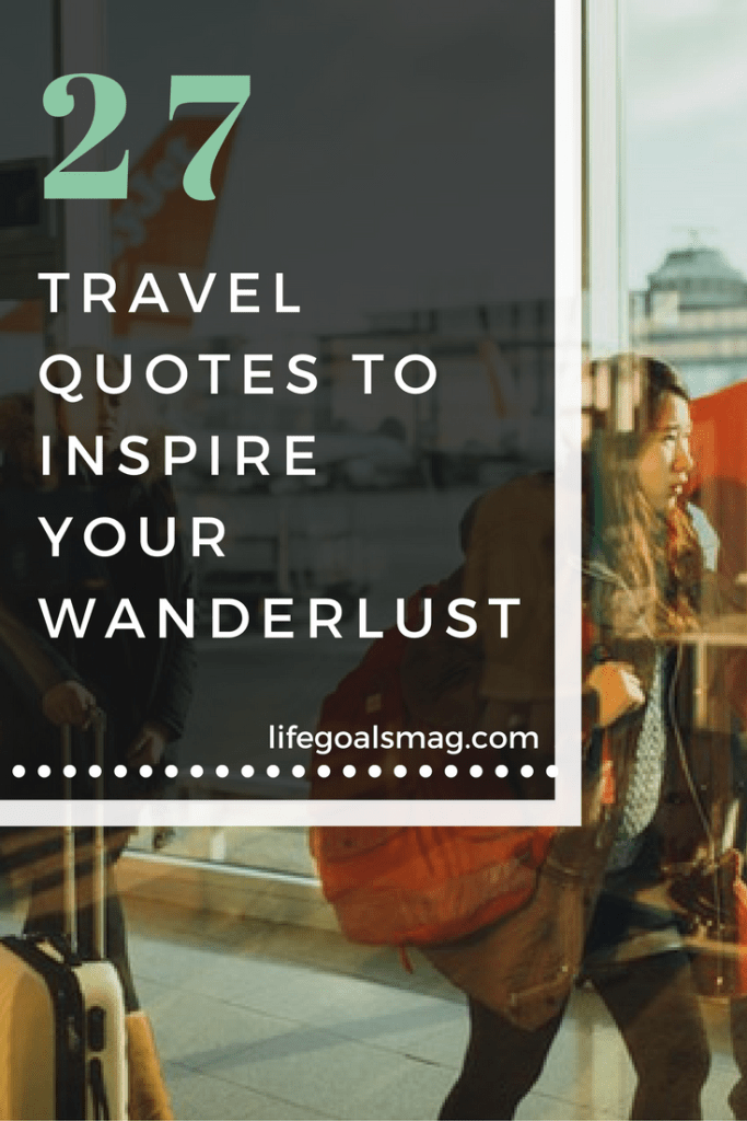 27 travel quotes to inspire your wanderlust.