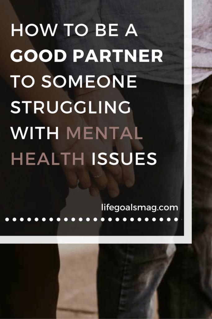 how to be a good partner to someone struggling with mental health.
