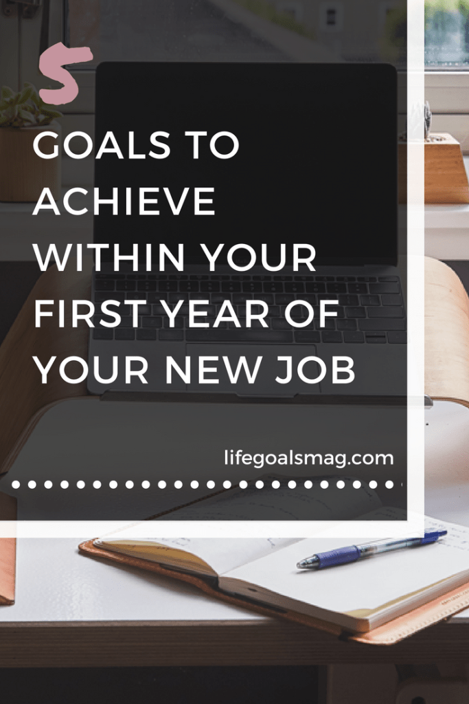 Career tips: Goals to achieve in your first year in your new job.