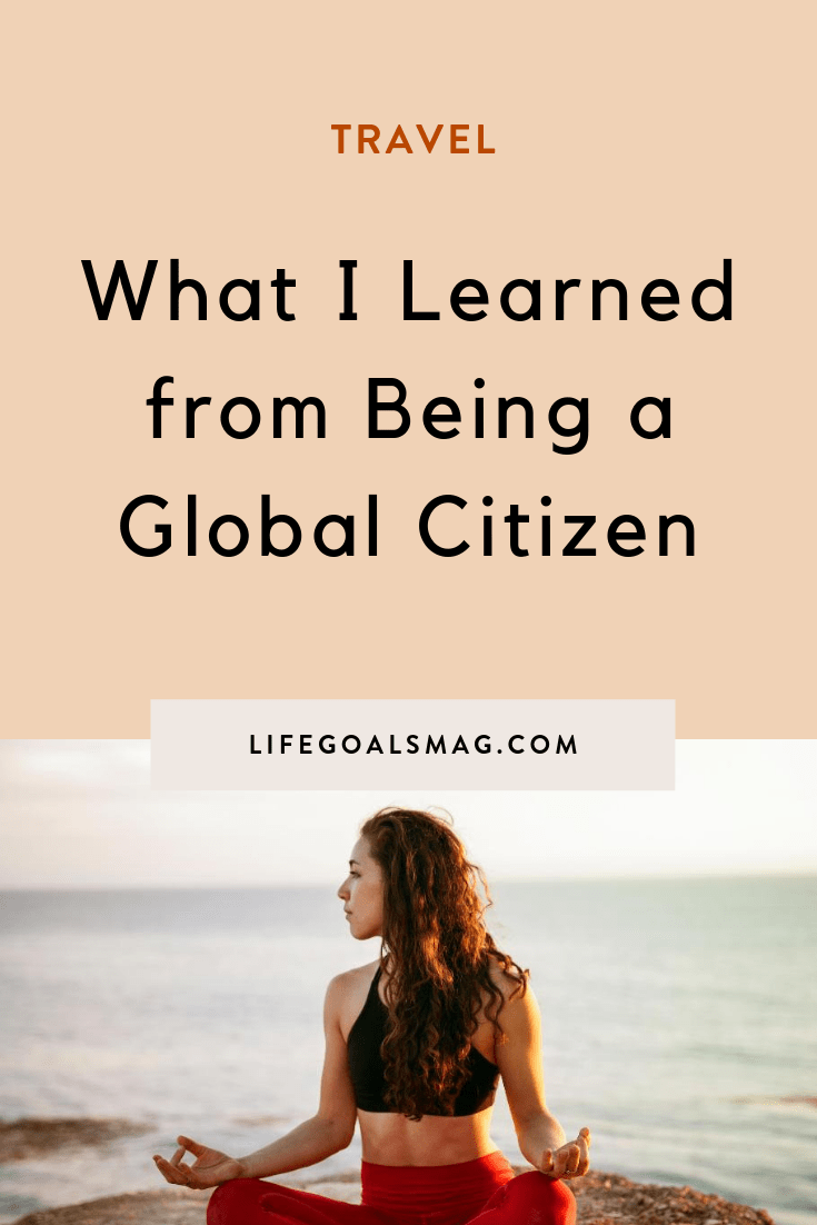 what i learned from being a global citizen and living all around the world. #travel