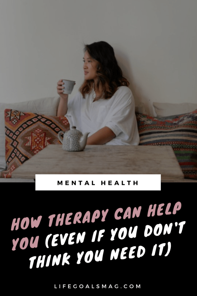 How therapy can benefit you even if you don't think you need it. We could all use more self-care and improve our mental health.