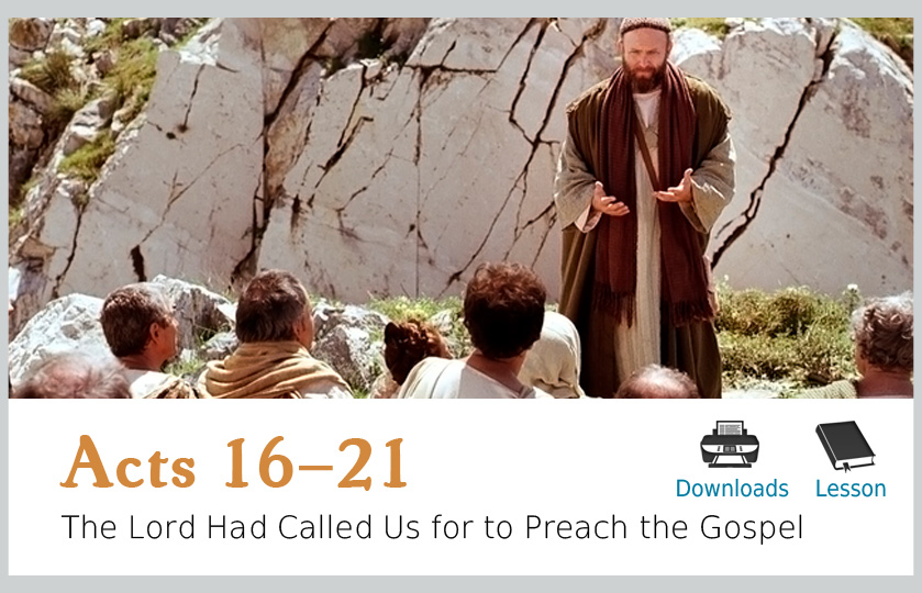 Acts 16-21 – The Lord Had Called Us for to Preach the Gospel