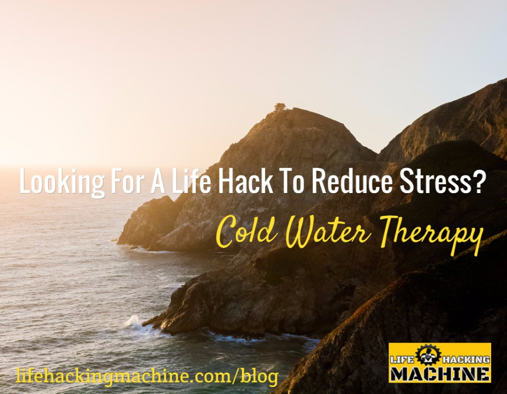cold showers, cold water therapy, reduce stress, lifehackingmachine.com, life hacking life hacks