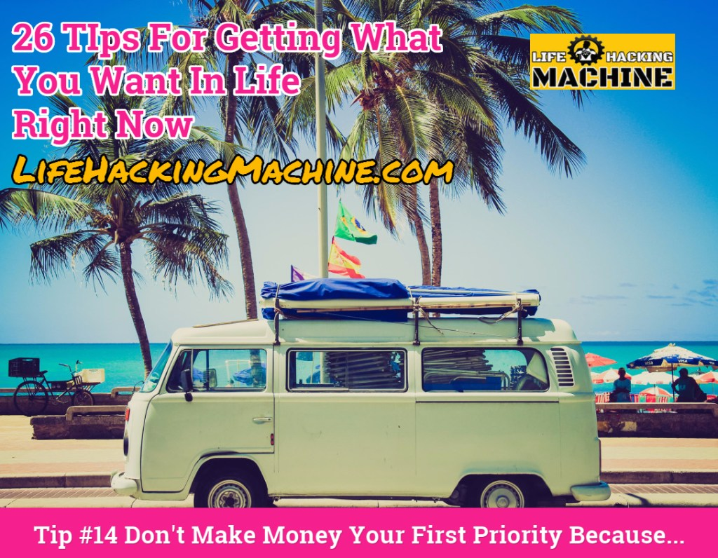 lifehackingmachine dot com life hacks don't make money your first priority