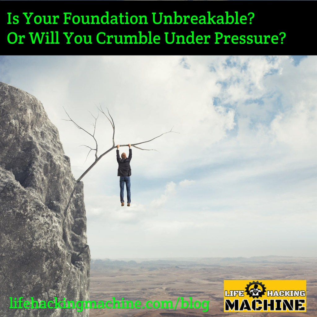 unbreakable foundation - lifehackingmachine.com lifehacks life hacking blog