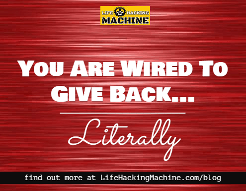 giving back you are wired to do it