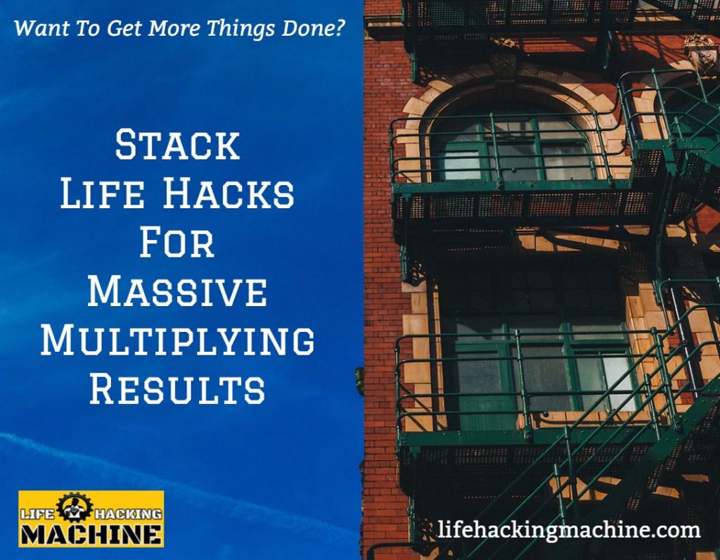 stacking life hacks