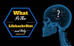 What-is-the-lifehackrDiet-and-why-should-I-care-http://www.lifehackrdiet.com