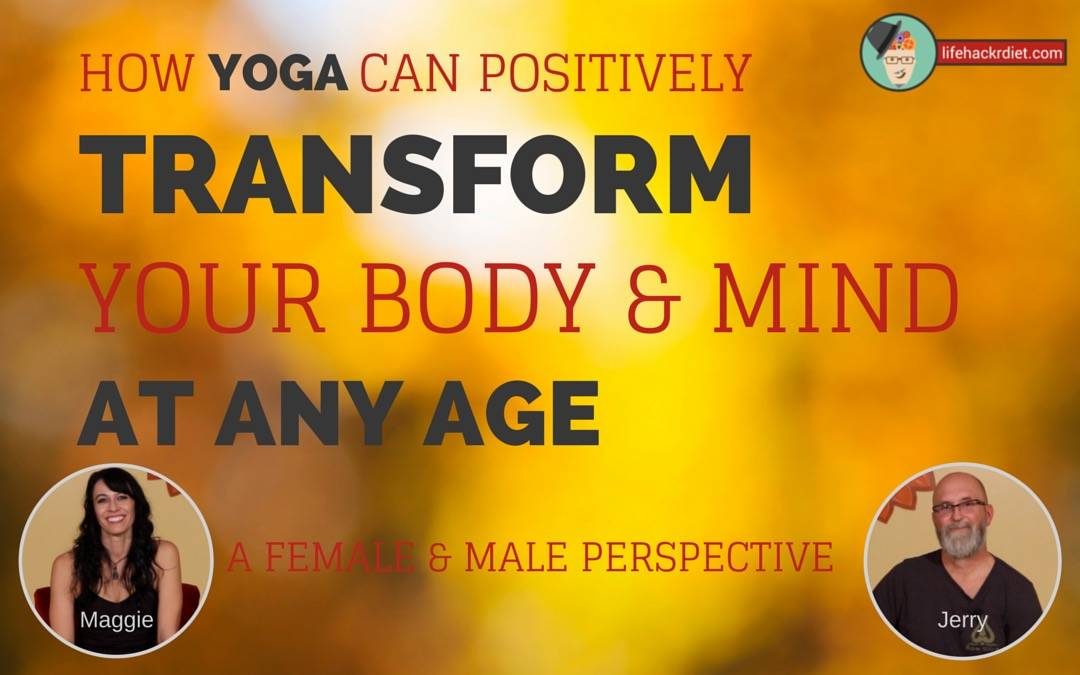 How Yoga Can Positively Transform Your Body and Mind at Any Age. From a Female and Male Perspective