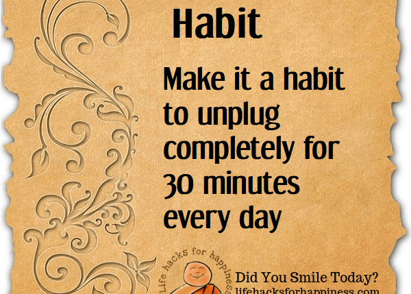 Habit. Unplug. Life hacks for happiness