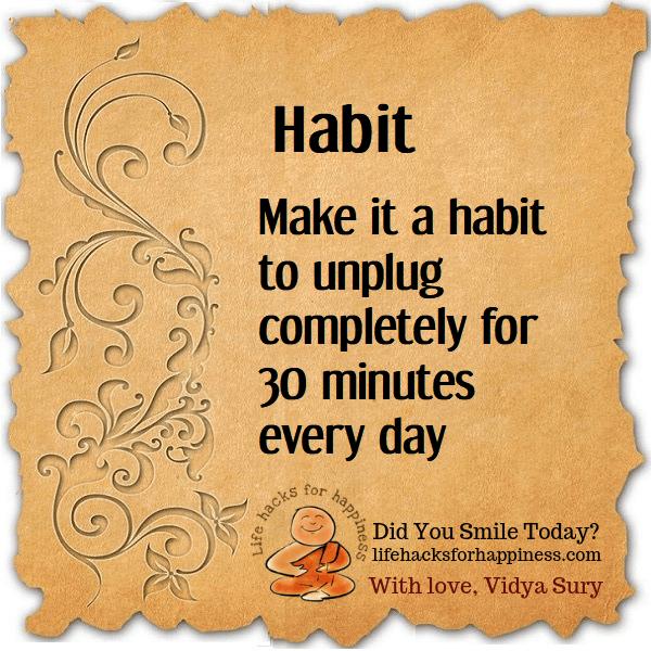 Habit. Unplug. Life hacks for happiness