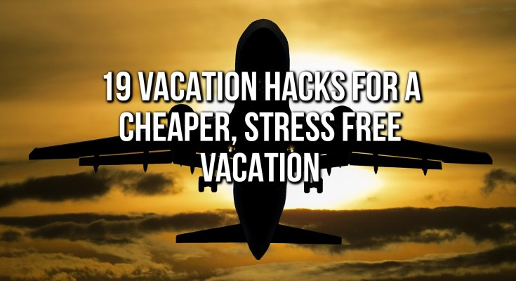 19 Vacation Hacks You Should Know
