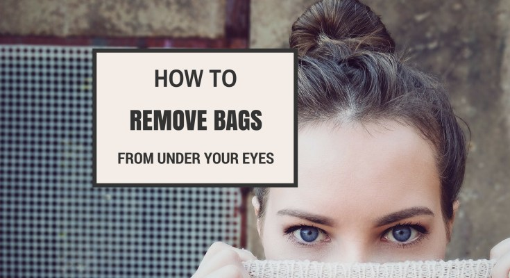 How to remove bags from under your eyes