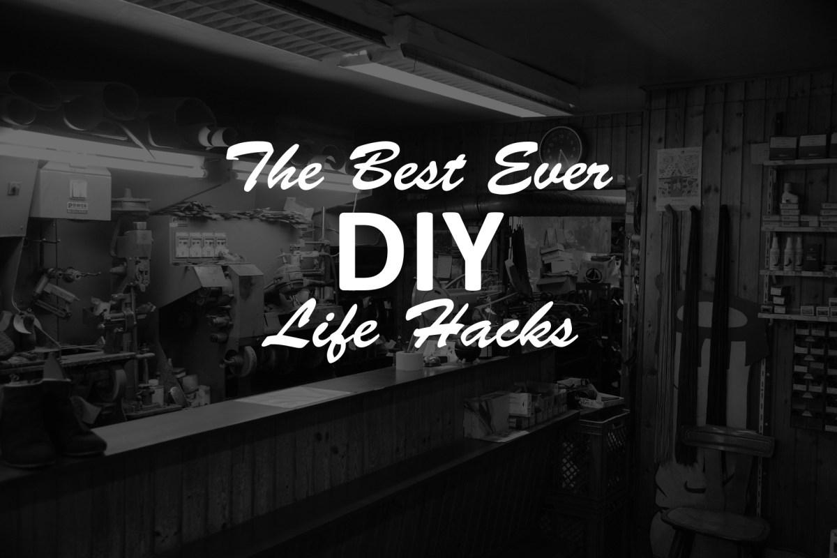 Awesome DIY Life Hacks