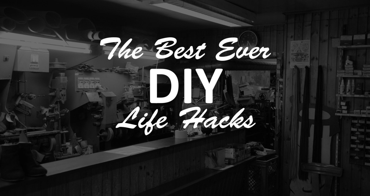 The most awesome DIY life hacks ever!