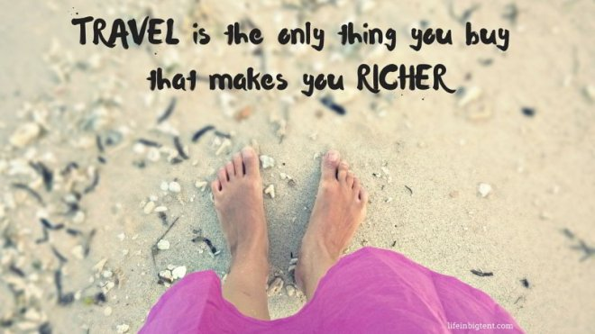 I traveled here - Travel in the only thing you buy that makes you richer
