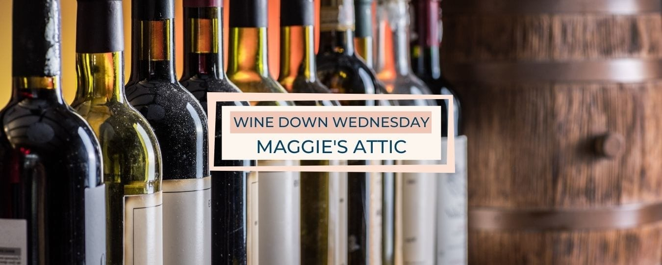 Wine Down Wednesday at Maggie's Attic