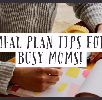 Meal Plan Tips for Busy Moms 1