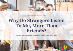 why do strangers listen to me more than friends
