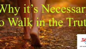 Why it's Necessary to Walk in the Truth