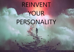 REINVENT YOUR PERSONALITY - Why You Can Be Who You Want to Be
