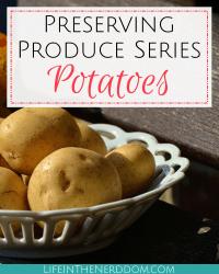 Preserving Potatoes at LifeInTheNerddom.com