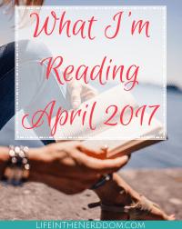 What I'm Reading April 2017 at LifeInTheNerddom.com
