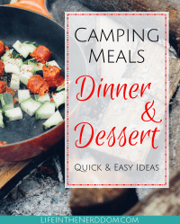 Camping Meals for Dinner and Dessert at LifeInTheNerddom.com