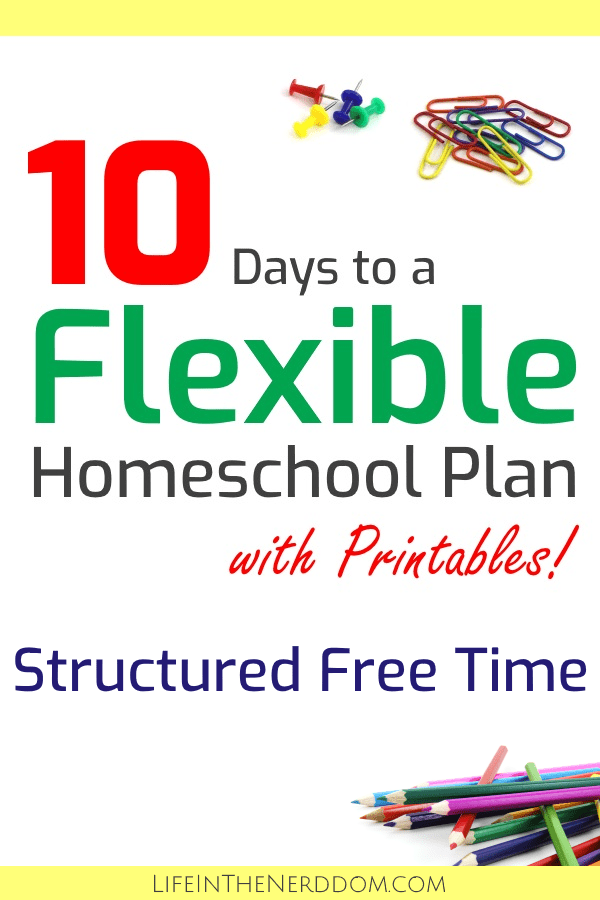 10 Days to a Flexible Homeschool Plan - Structured Free Time