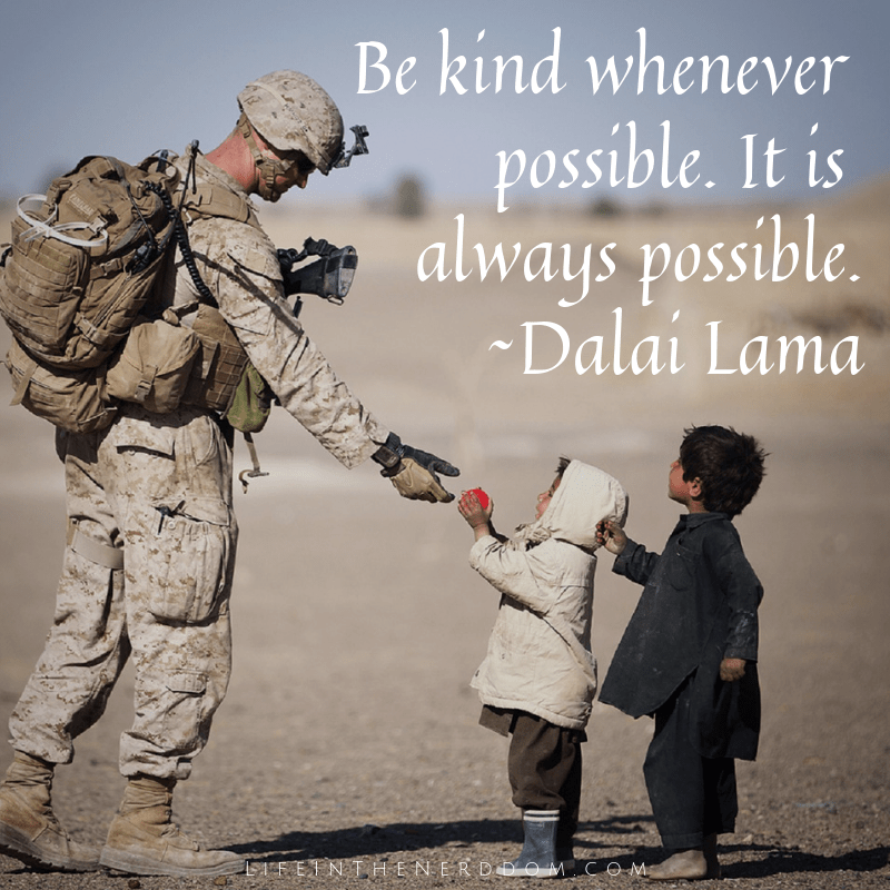 """""""Be kind whenever possible. It is always possible. ~ Dalai Lama"""