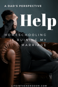 Help! Homeschooling is Ruining My Marriage @ LifeInTheNerddom.com