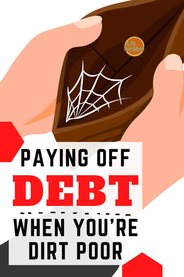 Paying Off Debt When You're Dirt Poor @ LifeInTheNerddom.com