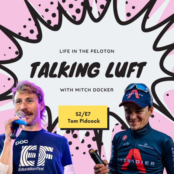 Talking Luft! with Tom Pidcock. S2. E7.