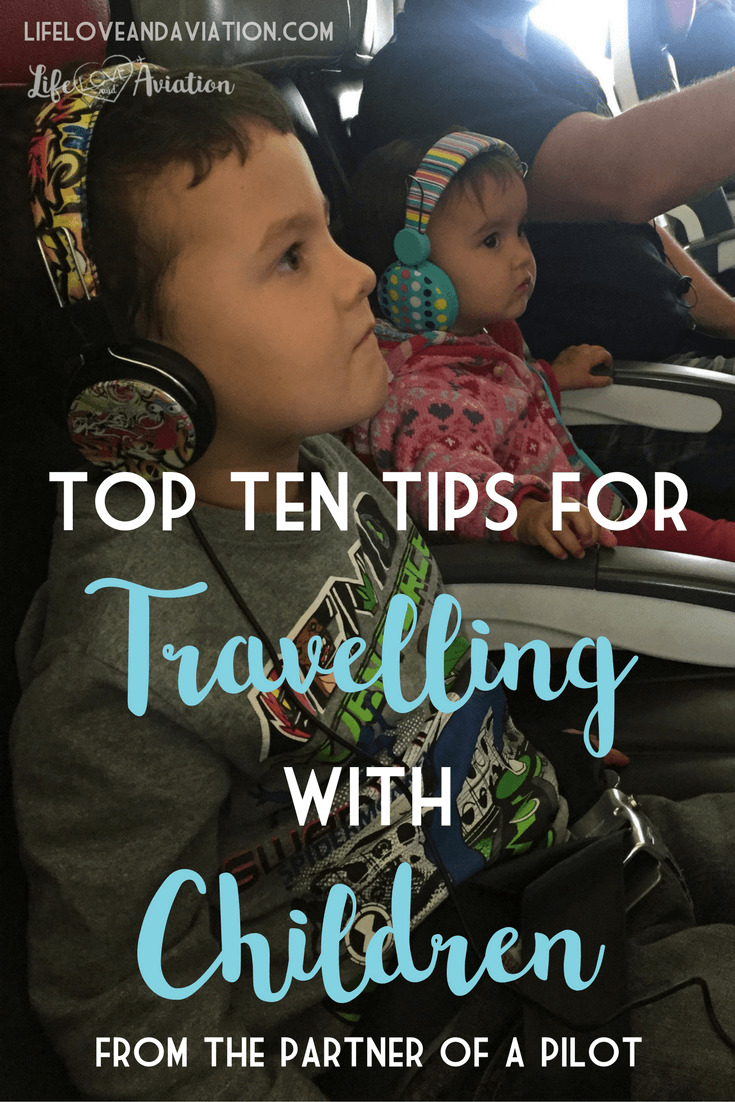 Top Ten Tips for Travelling with Children written by the partner of a pilot. Save these for your next trip.