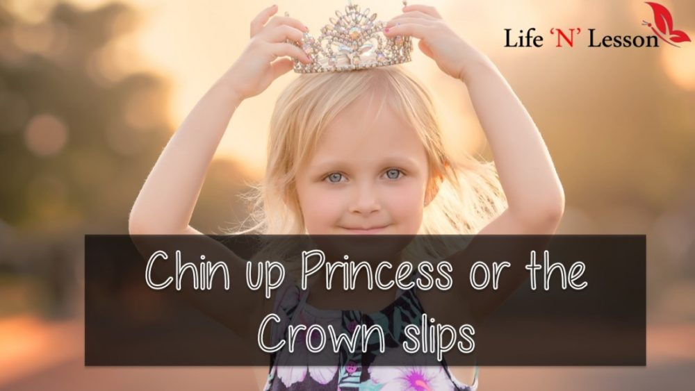 Chin up Princess or the Crown slips - Princess Quotes